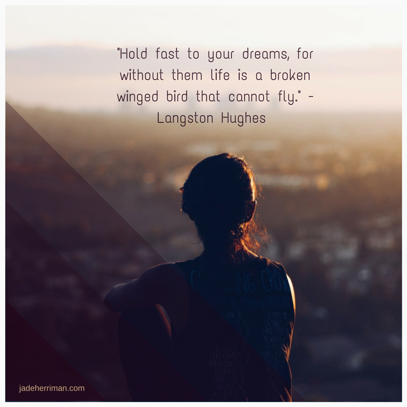 """Hold fast to your dreams, for without them"